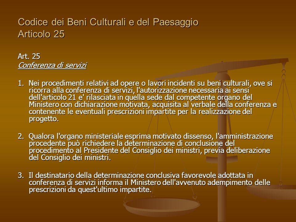 Codice dei Beni Culturali e del Paesaggio Articolo 25 Art. 25 Conferenza di servizi 1. Nei procedimenti relativi ad opere o lavori incidenti su beni c