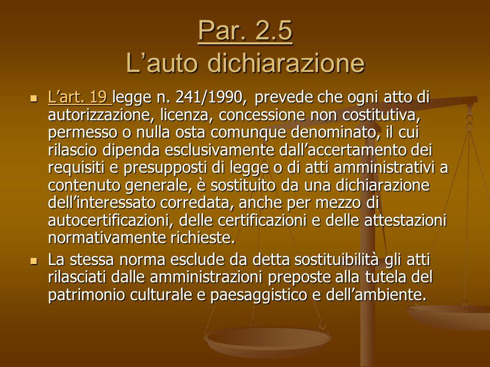 Par. 2.5 L'auto dichiarazione L'art. 19 legge n. 241/1990, prevede che ogni atto di autorizzazione, licenza, concessione non costitutiva, permesso o n