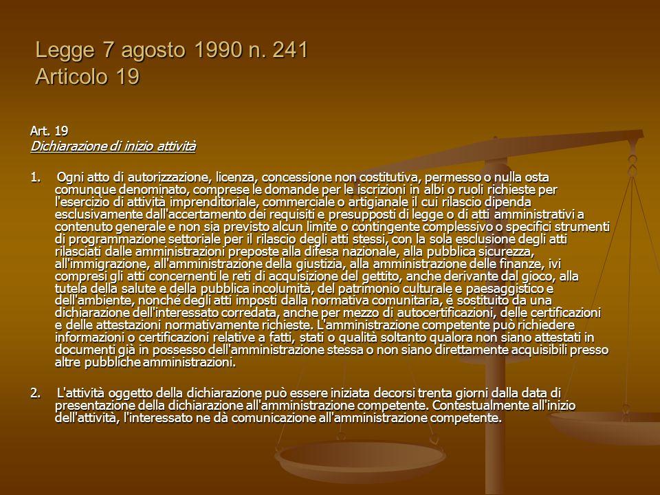 Legge 7 agosto 1990 n. 241 Articolo 19 Art. 19 Dichiarazione di inizio attività 1. Ogni atto di autorizzazione, licenza, concessione non costitutiva,