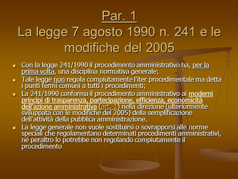 Par. 1 La legge 7 agosto 1990 n. 241 e le modifiche del 2005 Con la legge 241/1990 il procedimento amministrativo ha, per la prima volta, una discipli