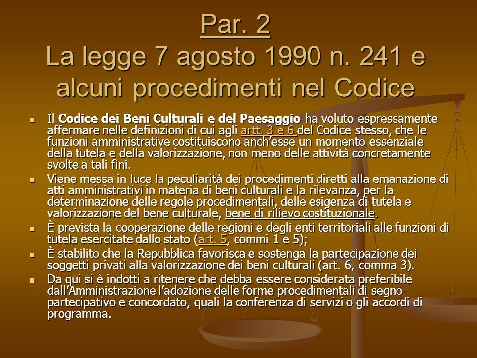 Par. 2 La legge 7 agosto 1990 n. 241 e alcuni procedimenti nel Codice Il Codice dei Beni Culturali e del Paesaggio ha voluto espressamente affermare n