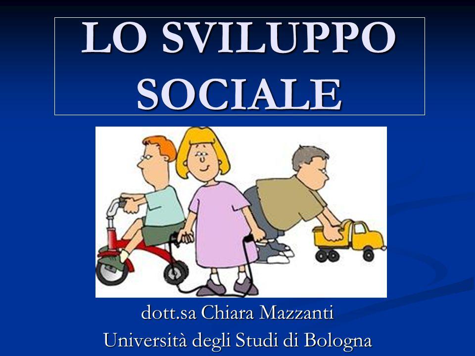 LO SVILUPPO SOCIALE dott.sa Chiara Mazzanti Università degli Studi di Bologna