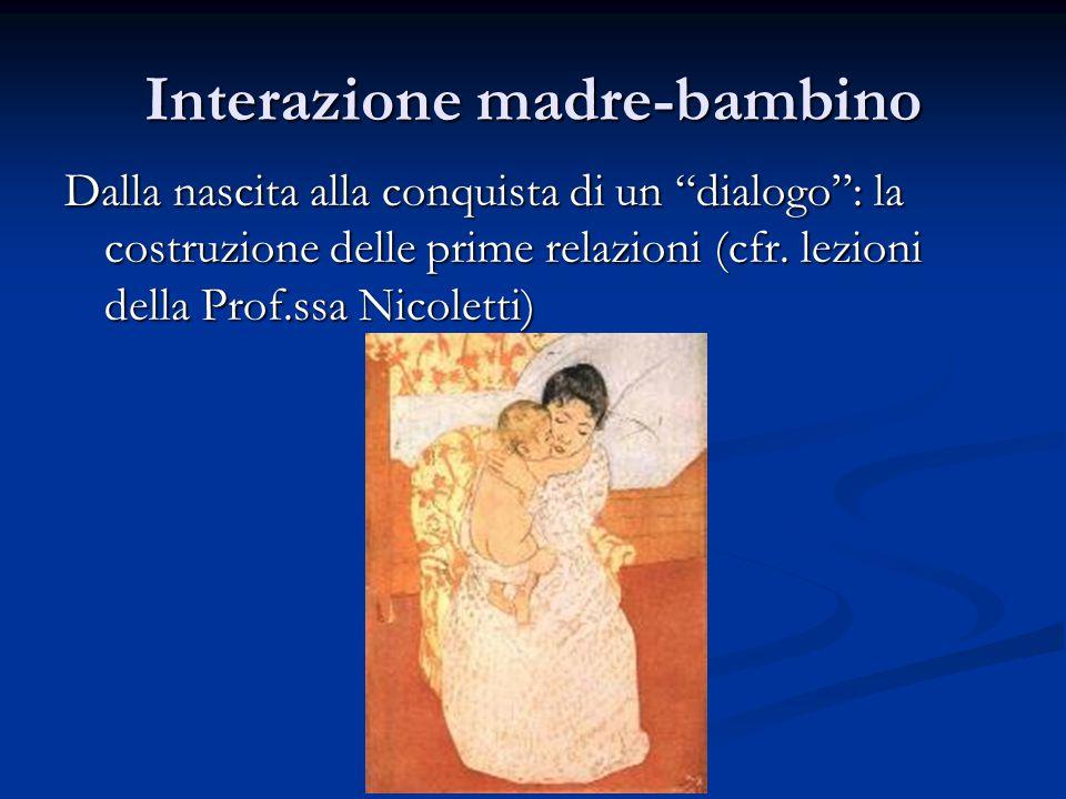 Interazione madre-bambino Dalla nascita alla conquista di un dialogo : la costruzione delle prime relazioni (cfr.