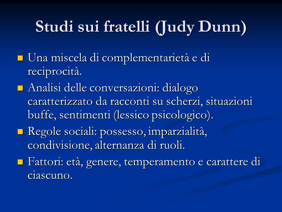 Studi sui fratelli (Judy Dunn) Una miscela di complementarietà e di reciprocità. Una miscela di complementarietà e di reciprocità. Analisi delle conve