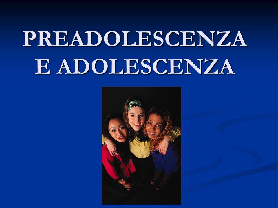 PREADOLESCENZA E ADOLESCENZA