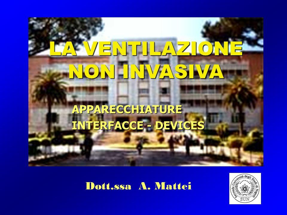 APPARECCHIATURE INTERFACCE - DEVICES Dott.ssa A. Mattei LA VENTILAZIONE NON INVASIVA