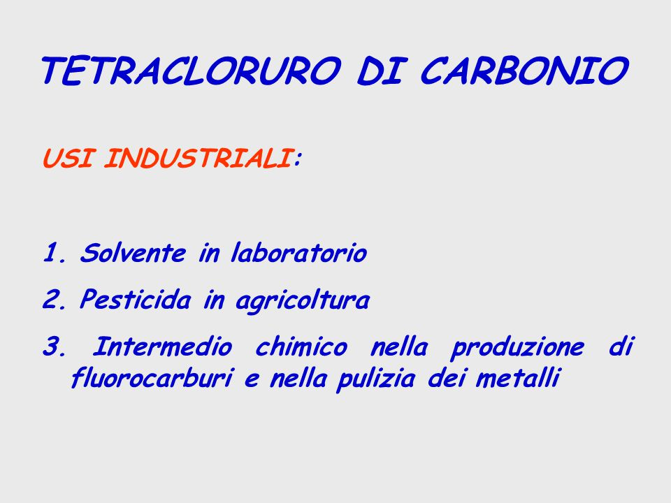 TETRACLORURO DI CARBONIO USI INDUSTRIALI: 1.Solvente in laboratorio 2.