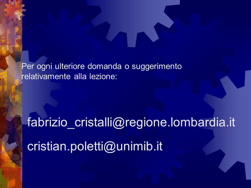Per ogni ulteriore domanda o suggerimento relativamente alla lezione: fabrizio_cristalli@regione.lombardia.it cristian.poletti@unimib.it