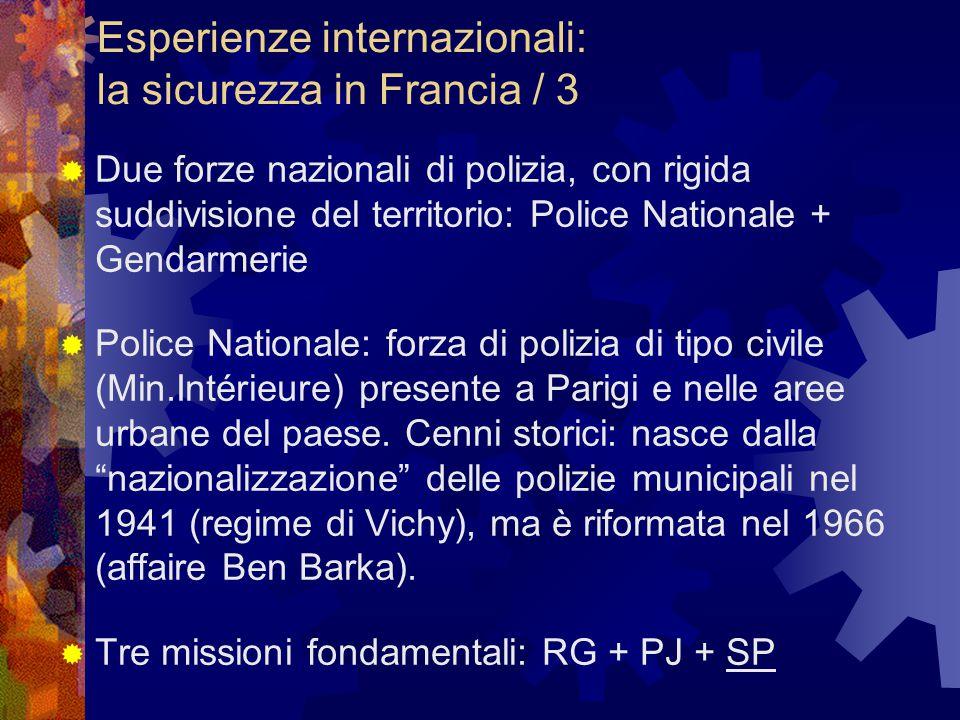 Esperienze internazionali: la sicurezza in Francia / 3  Due forze nazionali di polizia, con rigida suddivisione del territorio: Police Nationale + Gendarmerie  Police Nationale: forza di polizia di tipo civile (Min.Intérieure) presente a Parigi e nelle aree urbane del paese.