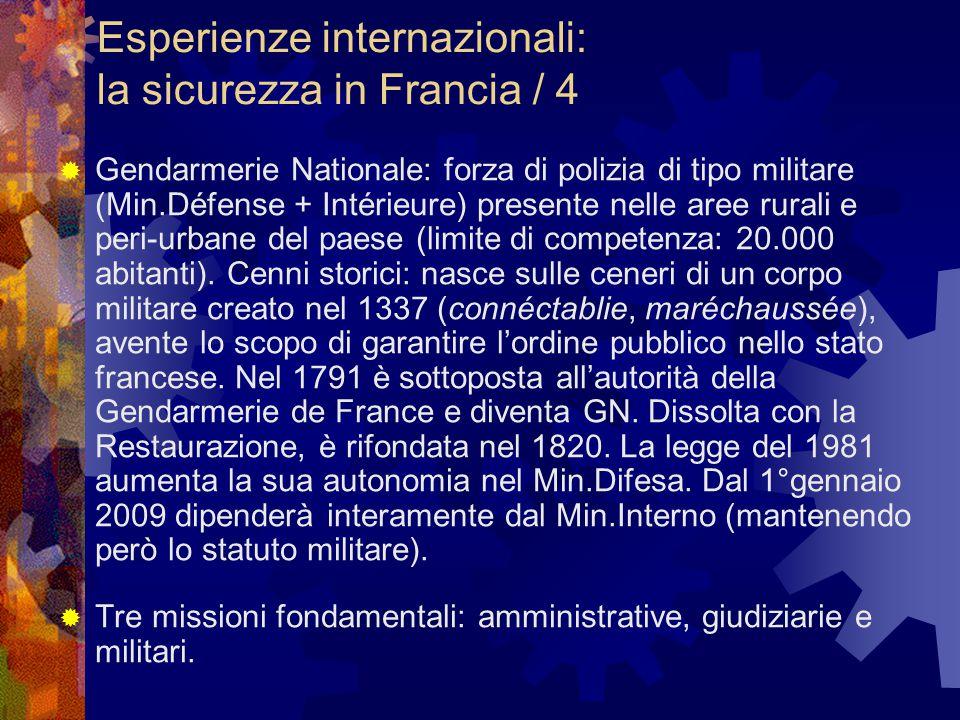 Esperienze internazionali: la sicurezza in Francia / 4  Gendarmerie Nationale: forza di polizia di tipo militare (Min.Défense + Intérieure) presente nelle aree rurali e peri-urbane del paese (limite di competenza: 20.000 abitanti).
