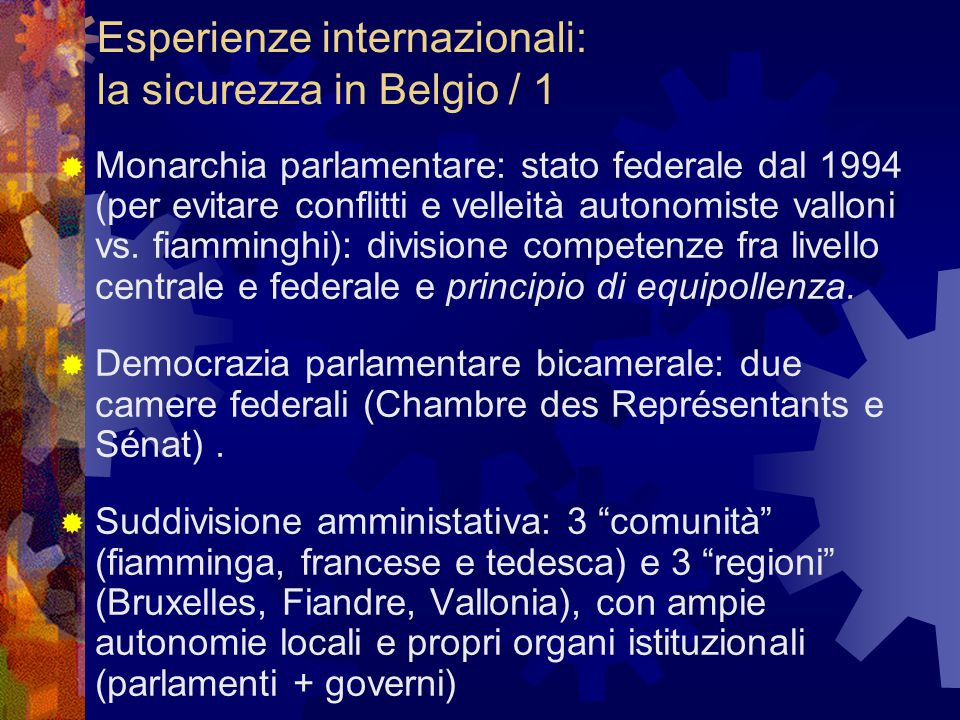 Esperienze internazionali: la sicurezza in Belgio / 1  Monarchia parlamentare: stato federale dal 1994 (per evitare conflitti e velleità autonomiste