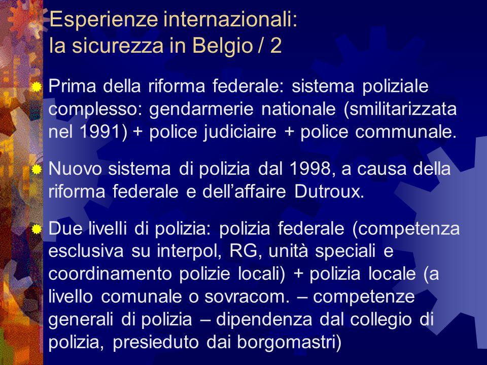 Esperienze internazionali: la sicurezza in Belgio / 2  Prima della riforma federale: sistema poliziale complesso: gendarmerie nationale (smilitarizzata nel 1991) + police judiciaire + police communale.