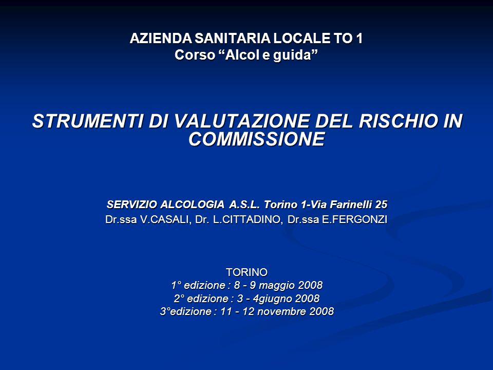 """AZIENDA SANITARIA LOCALE TO 1 Corso """"Alcol e guida"""" STRUMENTI DI VALUTAZIONE DEL RISCHIO IN COMMISSIONE SERVIZIO ALCOLOGIA A.S.L. Torino 1-Via Farinel"""