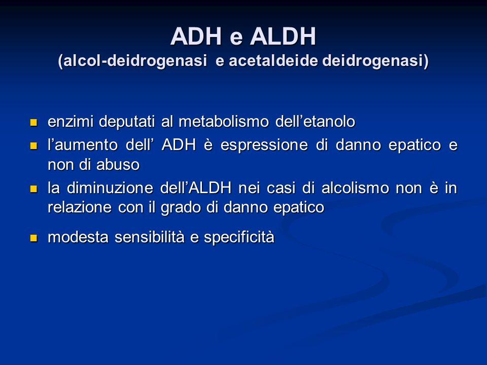 ADH e ALDH (alcol-deidrogenasi e acetaldeide deidrogenasi) enzimi deputati al metabolismo dell'etanolo enzimi deputati al metabolismo dell'etanolo l'a