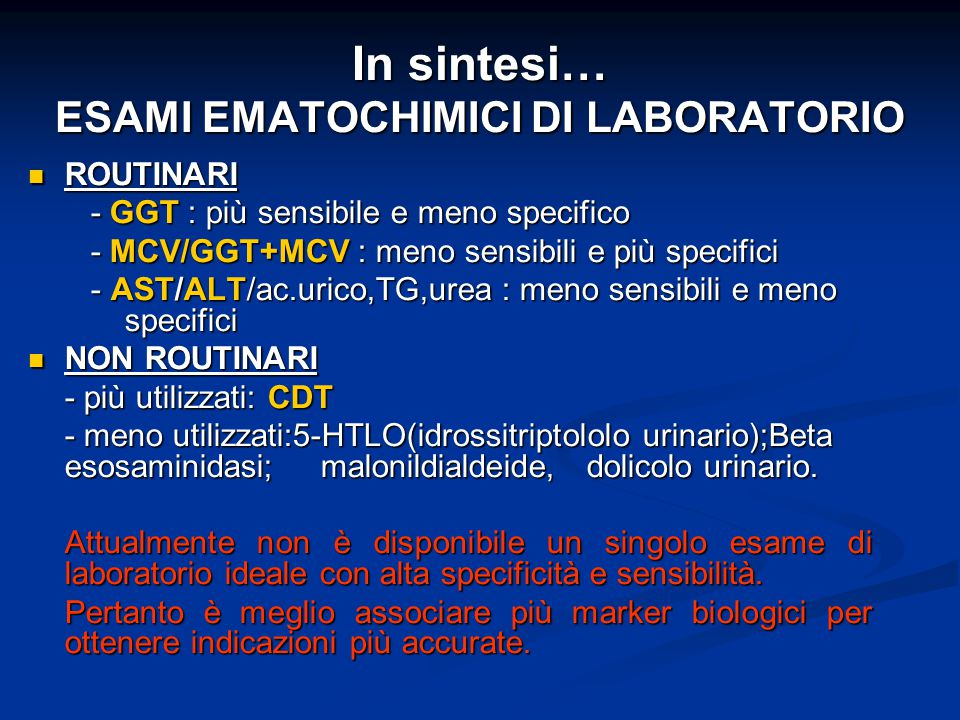 In sintesi… ESAMI EMATOCHIMICI DI LABORATORIO ROUTINARI ROUTINARI - GGT : più sensibile e meno specifico - GGT : più sensibile e meno specifico - MCV/