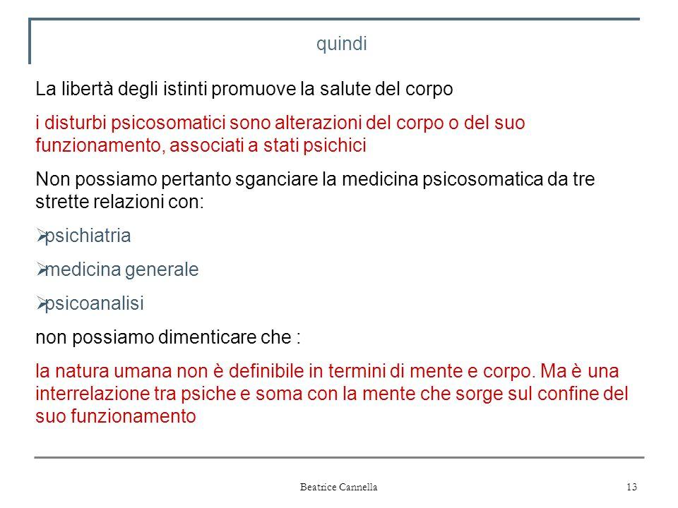 Beatrice Cannella 13 quindi La libertà degli istinti promuove la salute del corpo i disturbi psicosomatici sono alterazioni del corpo o del suo funzio