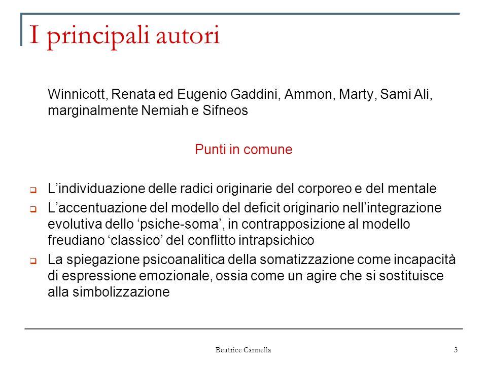 Beatrice Cannella 3 I principali autori Winnicott, Renata ed Eugenio Gaddini, Ammon, Marty, Sami Ali, marginalmente Nemiah e Sifneos Punti in comune 