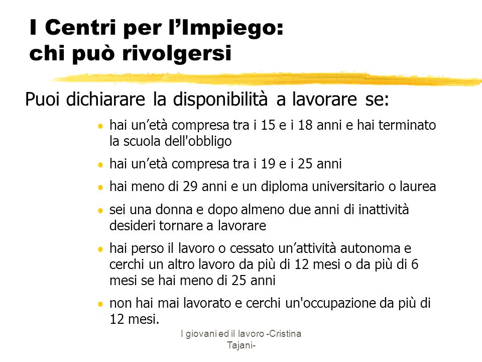 I giovani ed il lavoro -Cristina Tajani- I Centri per l'Impiego: chi può rivolgersi Puoi dichiarare la disponibilità a lavorare se:  hai un'età compr