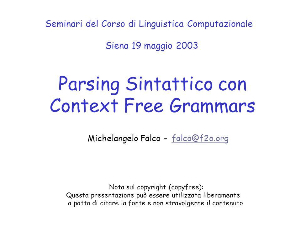 Parsing Sintattico con Context Free Grammars Michelangelo Falco - falco@f2o.org falco@f2o.org Seminari del Corso di Linguistica Computazionale Siena 1