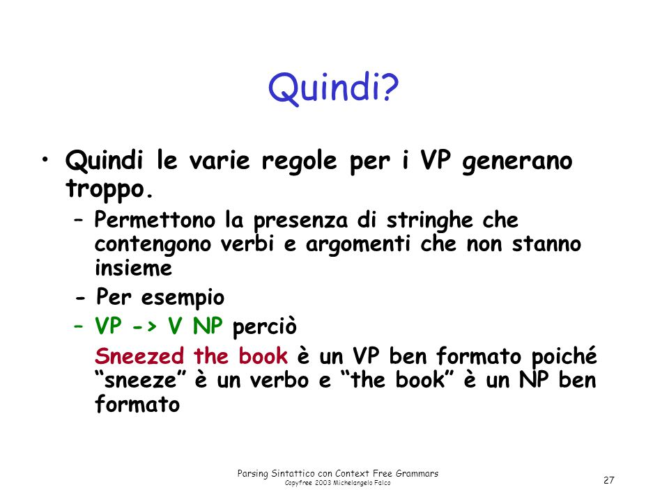 Parsing Sintattico con Context Free Grammars Copyfree 2003 Michelangelo Falco 27 Quindi.