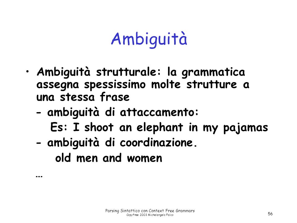 Parsing Sintattico con Context Free Grammars Copyfree 2003 Michelangelo Falco 56 Ambiguità Ambiguità strutturale: la grammatica assegna spessissimo mo