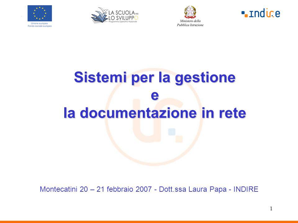 1 Sistemi per la gestione e la documentazione in rete Montecatini 20 – 21 febbraio 2007 - Dott.ssa Laura Papa - INDIRE