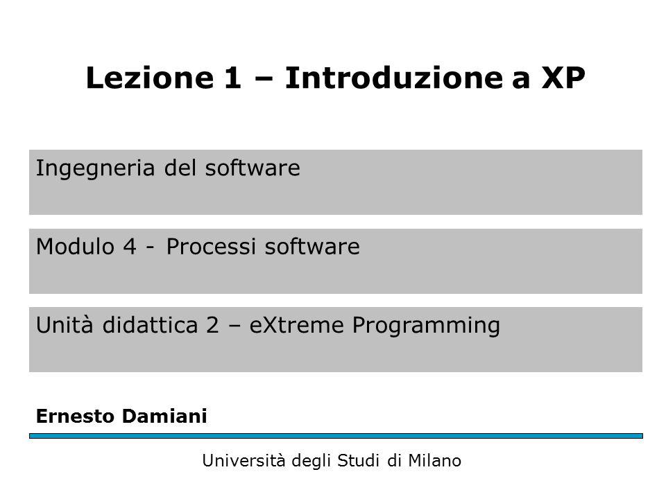 Ingegneria del software Modulo 4 -Processi software Unità didattica 2 – eXtreme Programming Ernesto Damiani Università degli Studi di Milano Lezione 1 – Introduzione a XP