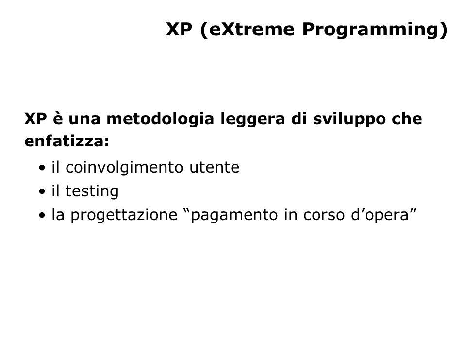 XP (eXtreme Programming) XP è una metodologia leggera di sviluppo che enfatizza: il coinvolgimento utente il testing la progettazione pagamento in corso d'opera