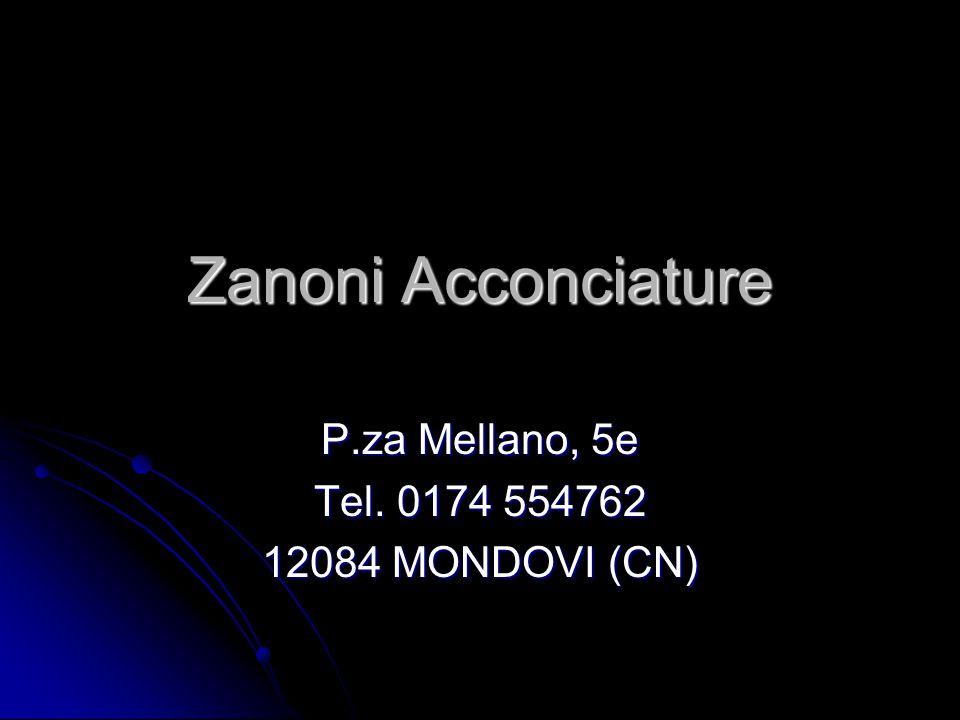 Zanoni Acconciature P.za Mellano, 5e Tel. 0174 554762 12084 MONDOVI (CN)