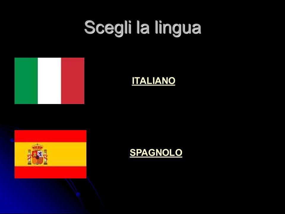 Scegli la lingua ITALIANO SPAGNOLO