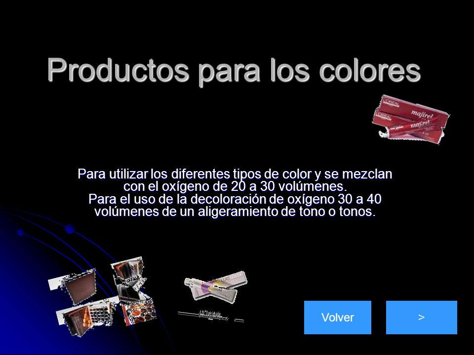 Productos para los colores Para utilizar los diferentes tipos de color y se mezclan con el oxígeno de 20 a 30 volúmenes.