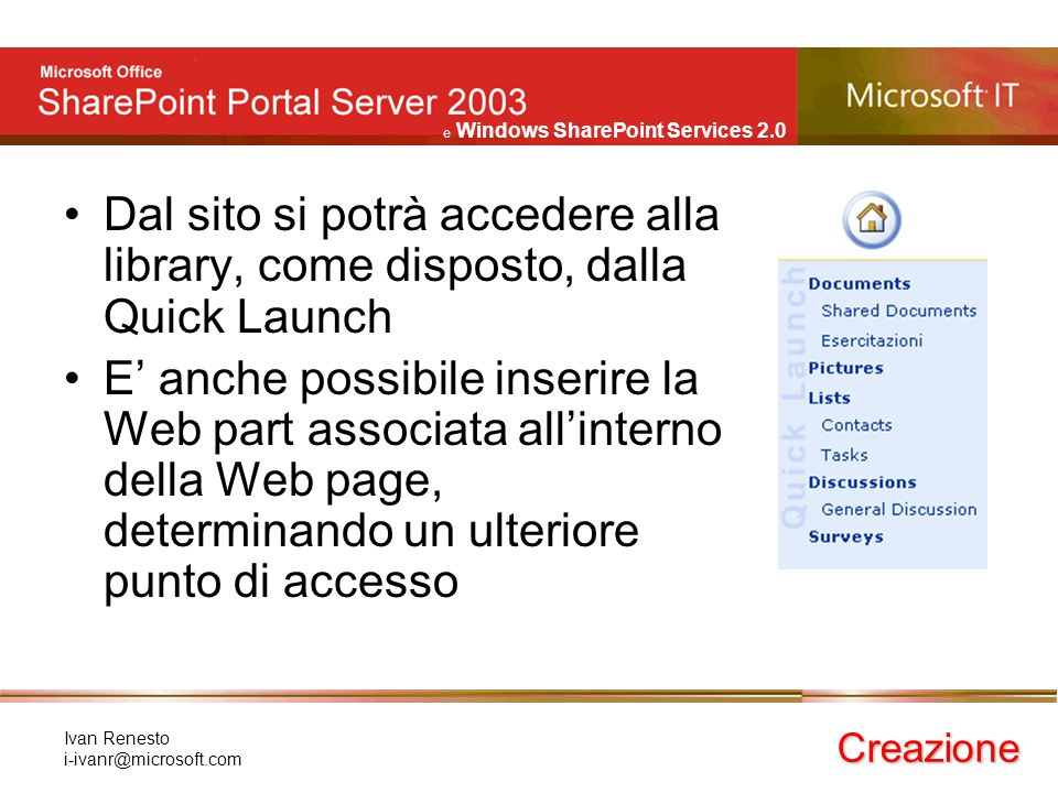 e Windows SharePoint Services 2.0 Ivan Renesto i-ivanr@microsoft.com Dal sito si potrà accedere alla library, come disposto, dalla Quick Launch E' anc