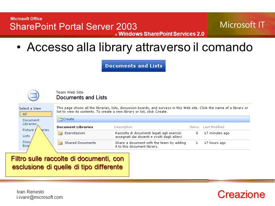 e Windows SharePoint Services 2.0 Ivan Renesto i-ivanr@microsoft.com Accesso alla library attraverso il comando Creazione Filtro sulle raccolte di doc