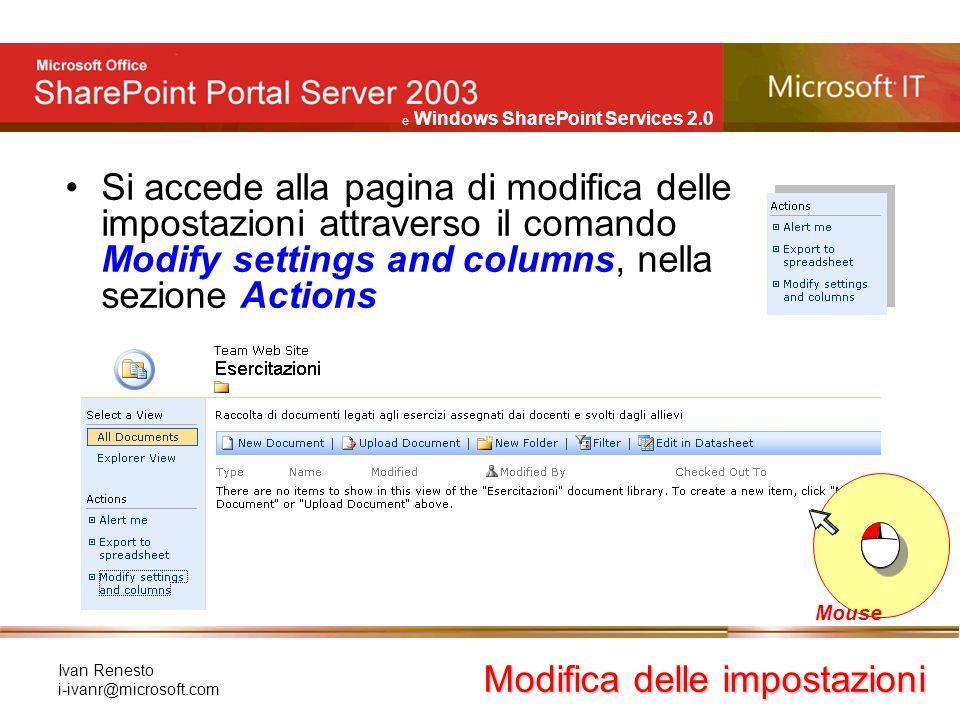 e Windows SharePoint Services 2.0 Ivan Renesto i-ivanr@microsoft.com Si accede alla pagina di modifica delle impostazioni attraverso il comando Modify