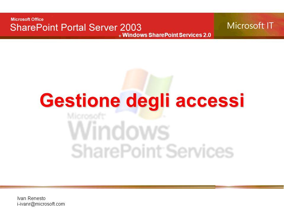 e Windows SharePoint Services 2.0 Ivan Renesto i-ivanr@microsoft.com Gestione degli accessi
