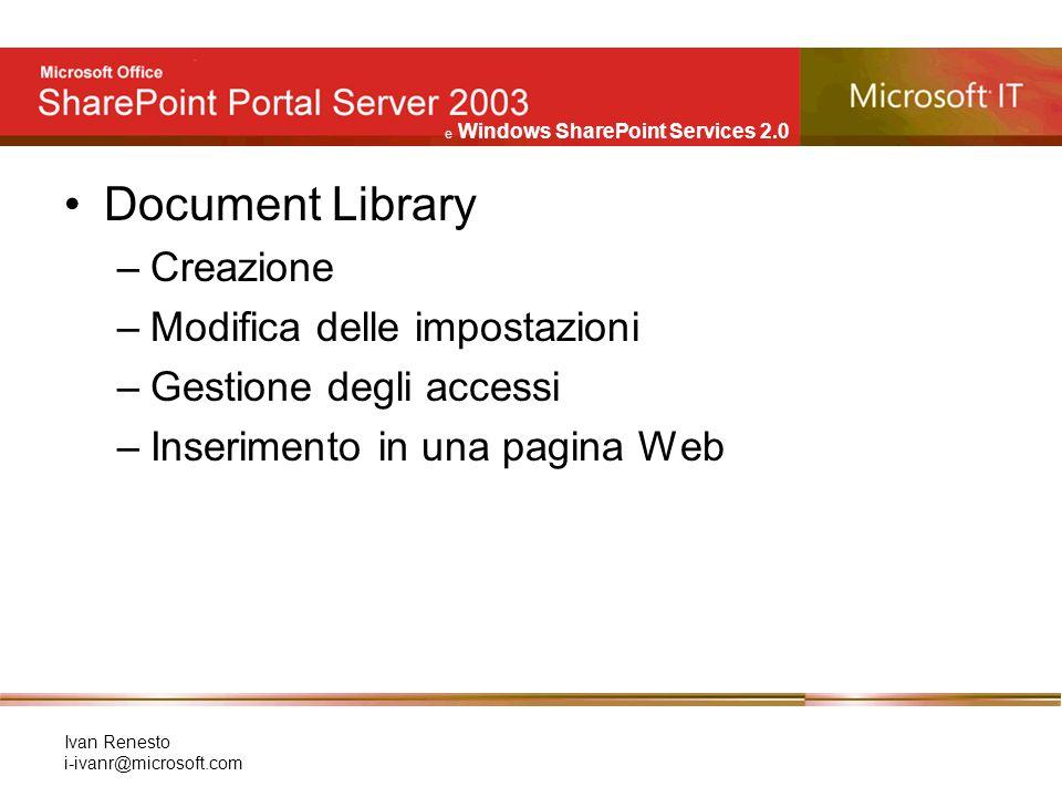 e Windows SharePoint Services 2.0 Ivan Renesto i-ivanr@microsoft.com Document Library –Creazione –Modifica delle impostazioni –Gestione degli accessi