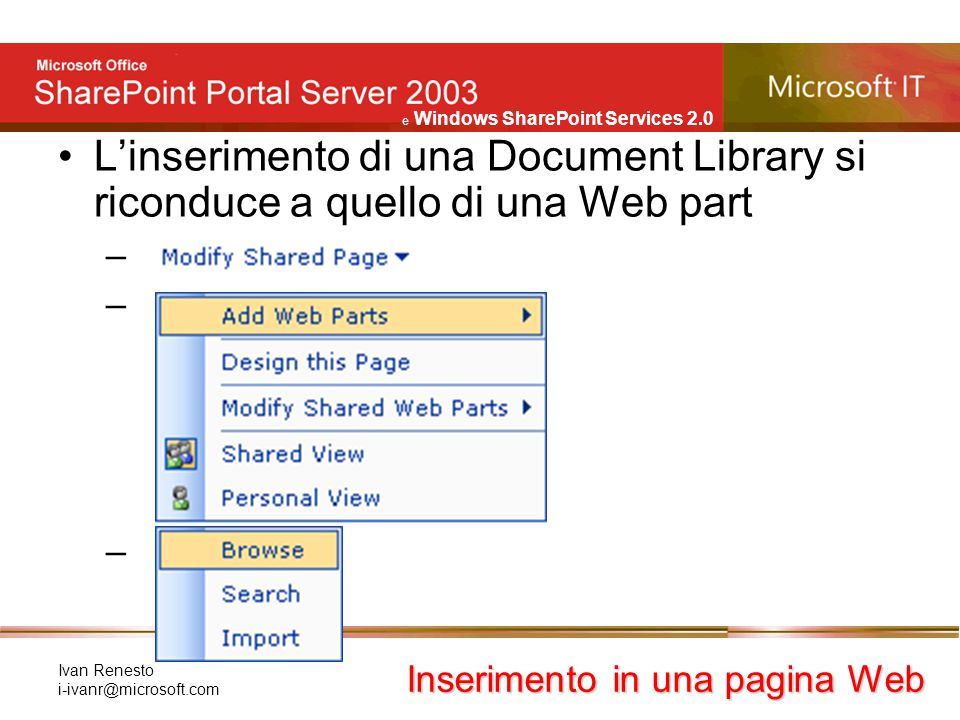 e Windows SharePoint Services 2.0 Ivan Renesto i-ivanr@microsoft.com L'inserimento di una Document Library si riconduce a quello di una Web part – Ins