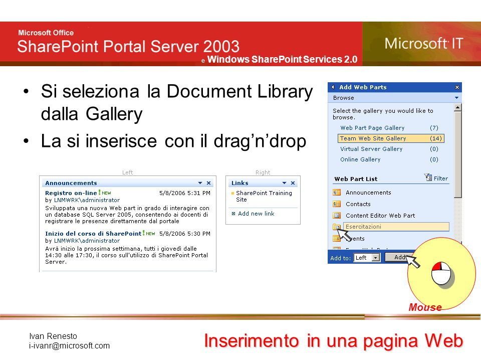 e Windows SharePoint Services 2.0 Ivan Renesto i-ivanr@microsoft.com Si seleziona la Document Library dalla Gallery La si inserisce con il drag'n'drop