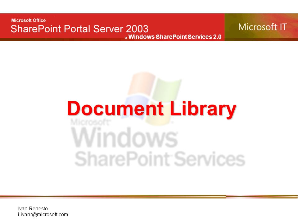 e Windows SharePoint Services 2.0 Ivan Renesto i-ivanr@microsoft.com Document Library
