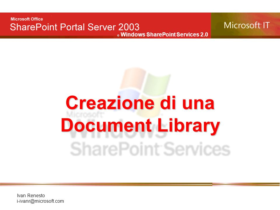 e Windows SharePoint Services 2.0 Ivan Renesto i-ivanr@microsoft.com Creazione di una Document Library