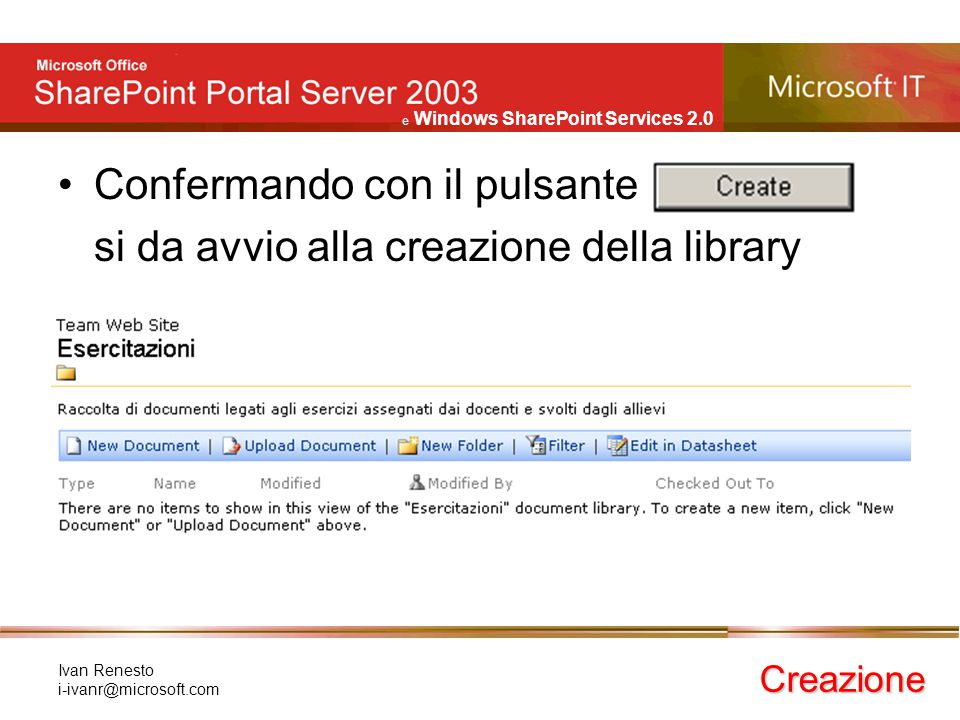 e Windows SharePoint Services 2.0 Ivan Renesto i-ivanr@microsoft.com Confermando con il pulsante si da avvio alla creazione della library Creazione