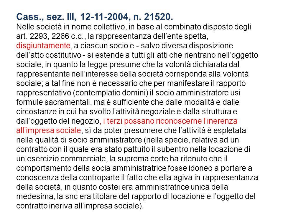 Cass., sez. III, 12-11-2004, n. 21520. Nelle società in nome collettivo, in base al combinato disposto degli art. 2293, 2266 c.c., la rappresentanza d
