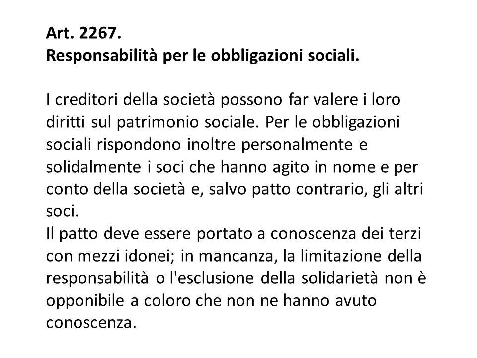 Art. 2267. Responsabilità per le obbligazioni sociali. I creditori della società possono far valere i loro diritti sul patrimonio sociale. Per le obbl