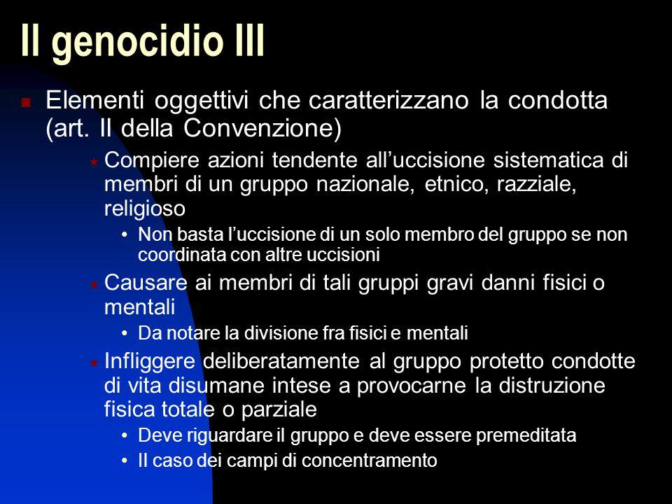 Il genocidio III Elementi oggettivi che caratterizzano la condotta (art. II della Convenzione)  Compiere azioni tendente all'uccisione sistematica di