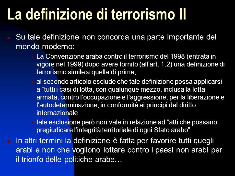 La definizione di terrorismo II Su tale definizione non concorda una parte importante del mondo moderno:  La Convenzione araba contro il terrorismo d