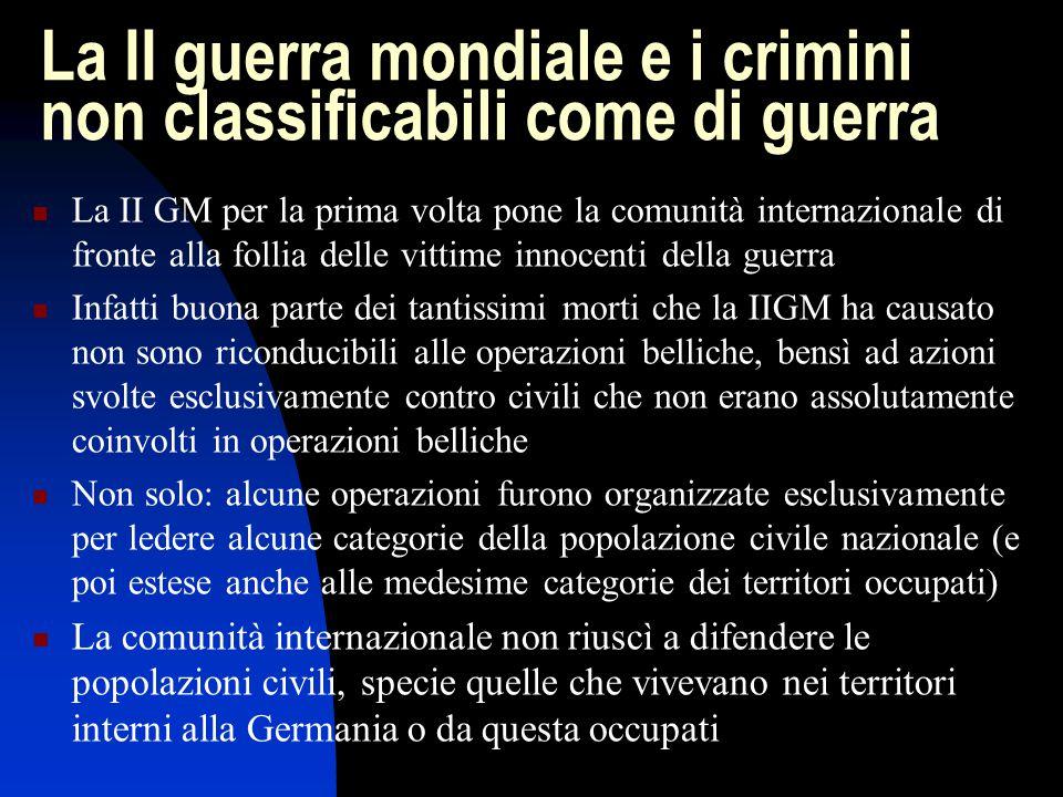 La II guerra mondiale e i crimini non classificabili come di guerra La II GM per la prima volta pone la comunità internazionale di fronte alla follia
