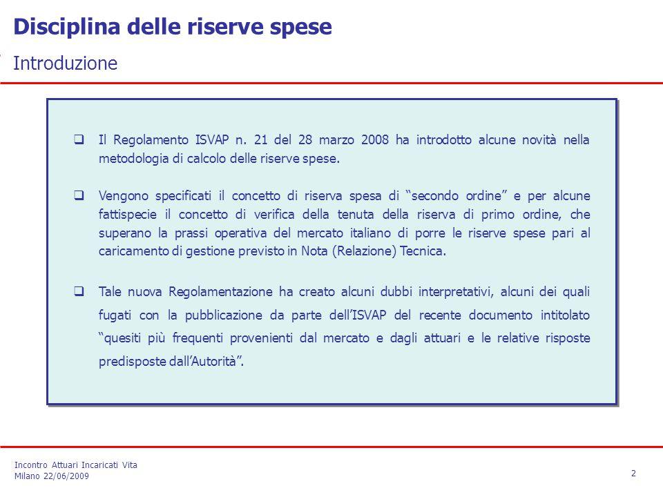 Disciplina delle riserve spese Introduzione  Il Regolamento ISVAP n. 21 del 28 marzo 2008 ha introdotto alcune novità nella metodologia di calcolo de