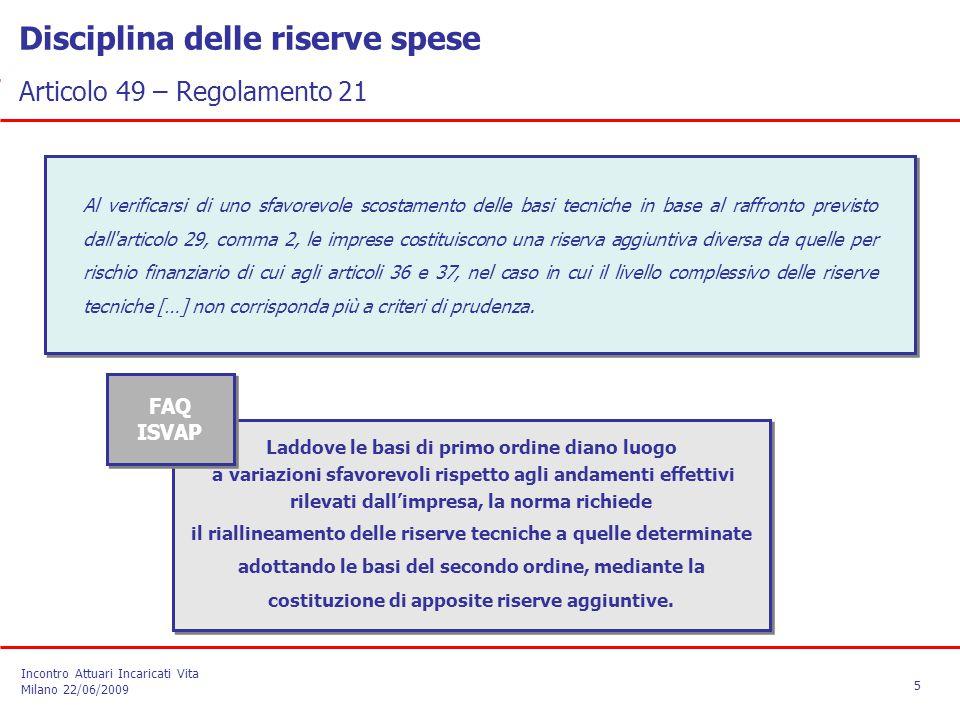  Per valutare l'accantonamento di Riserve Spese di secondo ordine e/o la necessità di appostare riserva aggiuntiva per spese future, le imprese devono dotarsi di adeguati modelli a supporto delle valutazioni (allocazione dei costi, proiezione dei cash flows).