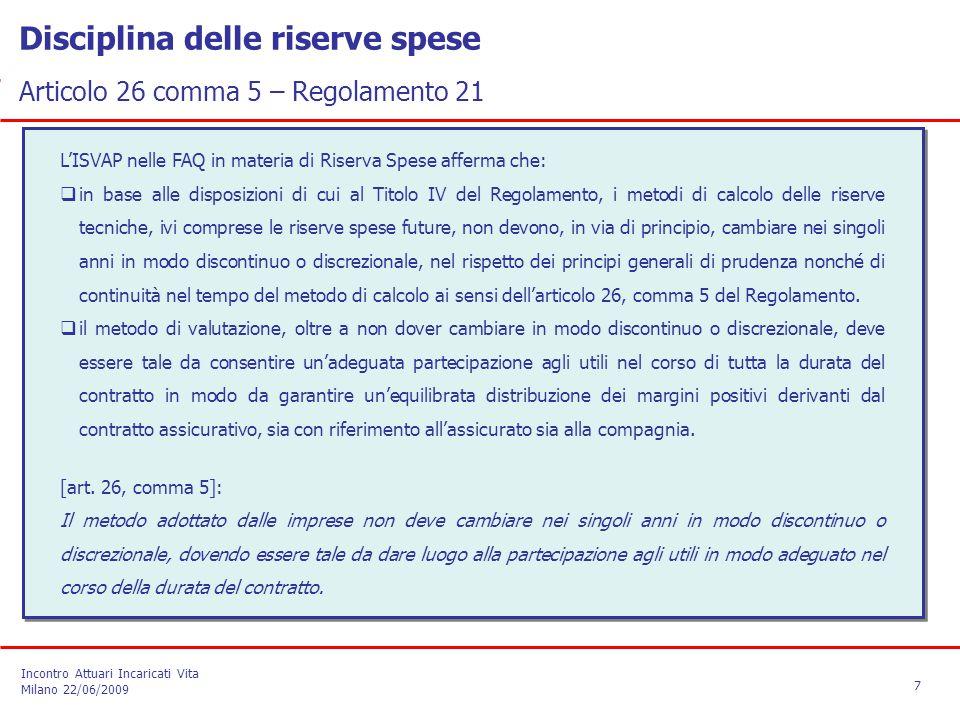 L'ISVAP nelle FAQ in materia di Riserva Spese afferma che:  in base alle disposizioni di cui al Titolo IV del Regolamento, i metodi di calcolo delle