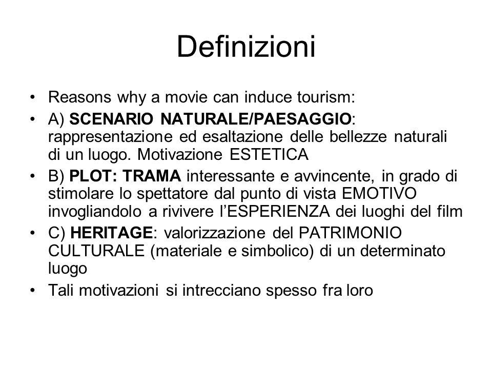 Definizioni Reasons why a movie can induce tourism: A) SCENARIO NATURALE/PAESAGGIO: rappresentazione ed esaltazione delle bellezze naturali di un luogo.